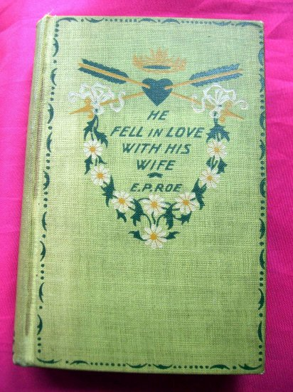 SOLD! Rare 1st Edition 1886 He Fell In Love With His Wife Edward P Roe Antique Free Shipping!