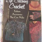 Eye-Catching Crochet: Fashion Accessories you can make Instruction Book Pattern