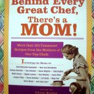 Behind Every Great Chef There's a Mom Cookbook ~ More Than 125 Recipes from Top Chefs' Moms
