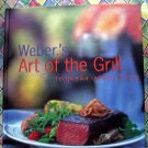 Weber's Art of the Grill Cookbook~  Recipes for Outdoor Living