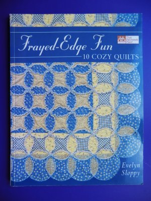 Frayed-Edge Fun: 10 Cozy Quilts ~ Quilting Instruction Book