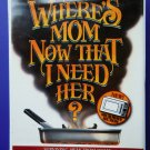 Surviving Away From Home ~ Where's Mom Now That I Need Her Cookbook