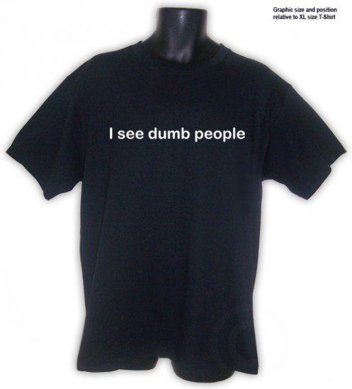 I see dumb people Black T-Shirt S, M, L, XL, 2XL ~ FREE SHIPPING