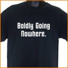Boldly Going Nowhere Movie Quote  Black T-Shirt S, M, L, XL