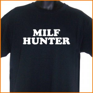 MILF HUNTER Funny T-Shirt  S, M, L, XL ~  FREE SHIPPING