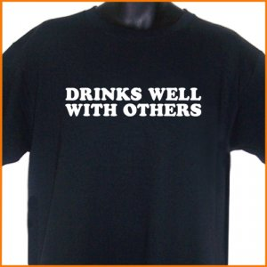 Drinks Well With Others T-Shirt  2XL ~  FREE SHIPPING