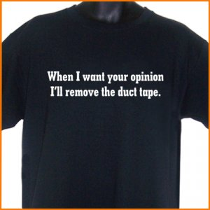 When I want your opinion I'll remove the duct tape T-Shirt S, M, L, XL ~  FREE SHIPPING
