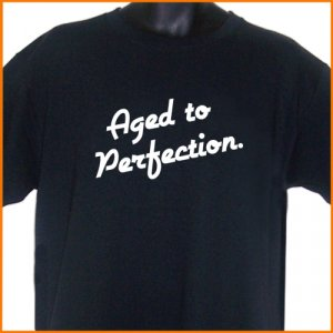 AGED TO PERFECTION T-Shirt S, M, L, XL ~  FREE SHIPPING