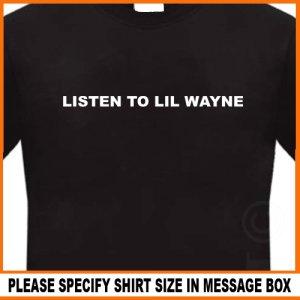 LISTEN TO LIL WAYNE T-Shirt drop the world rap weezy tee S -2XL