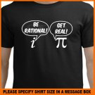 Be Rational Get Real Geek Math T-Shirt *NEW* Black S -XL