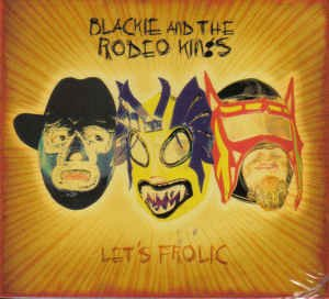 BLACKIE & THE RODEO KINGS CD LET'S FROLIC  $9.99 ~ FREE SHIPPING