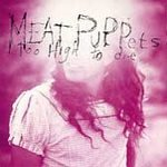 The Meat Puppets CD Too High to Die $9.99 ~ FREE SHIPPING nirvana kurt cobain