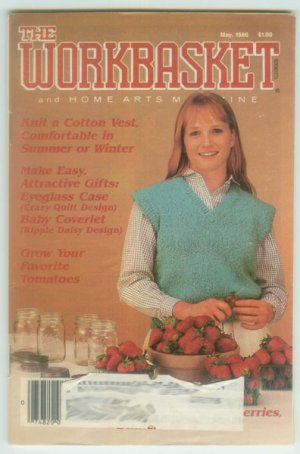 Workbasket May 1986 Knit, Crochet, Tatting, Sewing, Quilting, Foods, Gardening