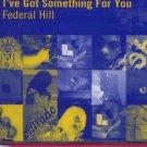 Federal Hill - I've Got Something For You - UK  CD Single