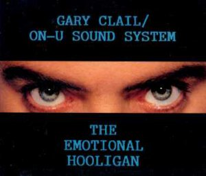 Gary Clain / On-U Sound System - The Emotional Hooligan - UK CD Single