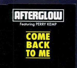 Afterglow feat Perry Kemp - Come Back To Me - UK  CD Single
