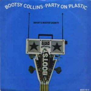 """Bootsy Collins - Party On Plastic - UK   7"""" Single - 653030-7 ex/m"""