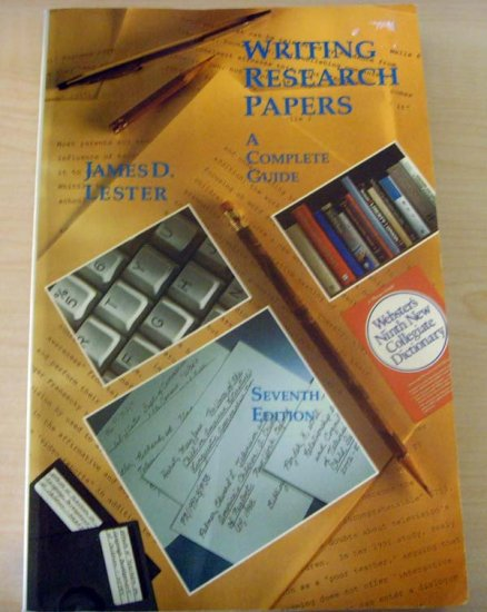 Writing Research Papers:  A Complete Guide by James D. Lester (7th Edition)