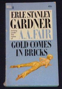 A.A. Fair, Erle Stanley Gardner ~ GOLD COMES IN BRICKS