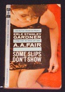 A.A. Fair, Erle Stanley Gardner ~ SOME SLIPS DON'T SHOW