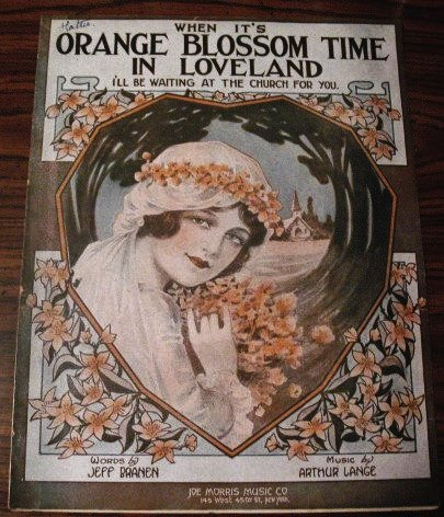 When It's Orange Blossom Time in Loveland I'll Be Waiting At The Church