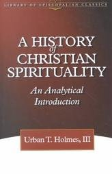 History of Christian Spirituality by Urban T. Holmes