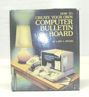 How to CreateYour Own Computer Bulletin Board; Myers