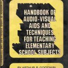 Handbook of Audio-Visual Aids and Techniques for Teaching Elementary School Subjects; Arthur Goodwin
