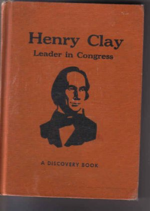 Henry clay Leader in Congress by Helen S. Peterson