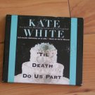 KATE WHITE'S - 'TIL DEATH DO US PART