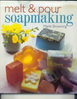Melt & Pour Soapmaking by Marie Browning (2001) book