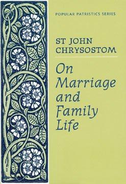 On Marriage and Family Life - John Chrysostom
