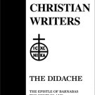 The Didache (including Barnabas, Diognetus, Epistles and Martyrdom of Polycarp, Papias)
