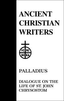 Dialogue on the Life of John Chrysostom - Palladius
