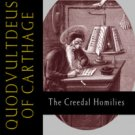 The Creedal Homilies - Quodvultdeus of Carthage