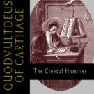 The Creedal Homilies - Quodvultdeus of Carthage