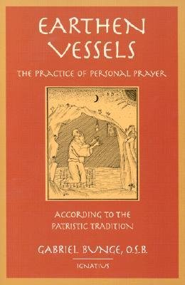 Earthen Vessels: The Practice of Personal Prayer According to the Partristic Tradition
