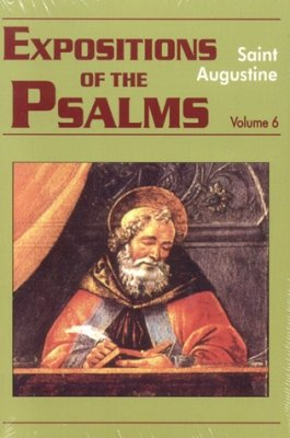 Expositions of the Psalms (Volume 6, Psalms 121-150) - Augustine