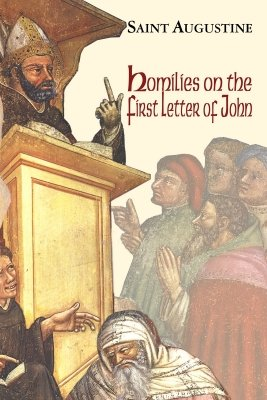 Homilies on the First Epistle of John - Augustine