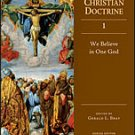 Ancient Christian Doctrine - Volume 1: We Believe in One God