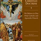 Ancient Christian Doctrine - Volume 5: We Believe in One Holy Catholic and Apostolic Church