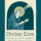 Divine Eros Hymns of St Symeon the New Theologian