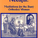 The One Thing Needful: Meditations for the Busy Orthodox Woman