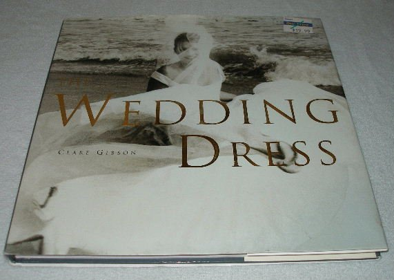The Wedding Dress by Clare Gibson (2001) Hardback coffee table collector book FREE SHIPPING