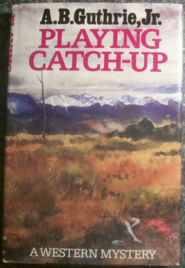 Playing Catch-Up hardcover book by A.B. Guthrie, Jr.  a western mystery