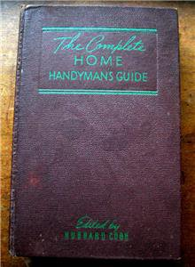 The Complete Home Handyman's Guide Book 1948 Edited by Hubbard Cobb