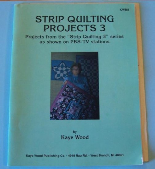 Kaye Woods strip quilting lessons-12 projects