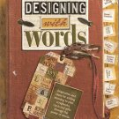 Designing With Words altered art and scrapbook techniques with words and letters