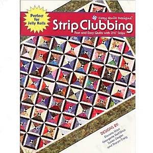 Strip Clubbing by Cozy Quilt Designs ~ Book ~ Fabulous Quilt Designs using 2 ½� Strips!