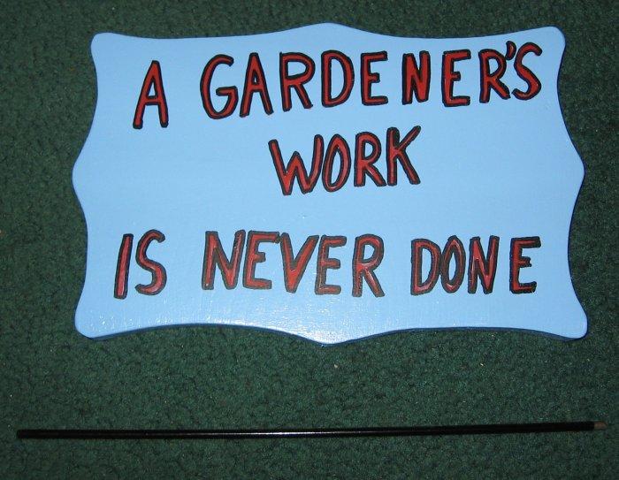A gardeners work is never done wood garden sign